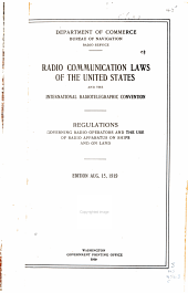 Radio Communication Law of the United States and the International Radiotelegraphic Convention: Regulations Governing Radio Operators and the Use of Radio Apparatus on Ships and on Land. Effective Aug. 15, 1919