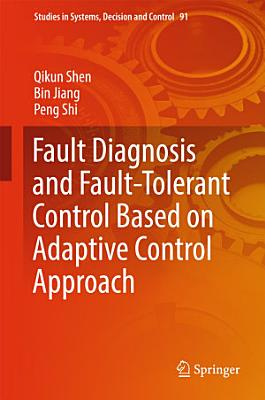 Fault Diagnosis and Fault Tolerant Control Based on Adaptive Control Approach PDF