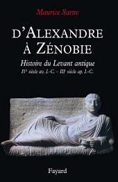 D'Alexandre à Zénobie: Histoire du Levant antique (IVe siècle av. J.-C. - IIIe siècle ap. J.-C.