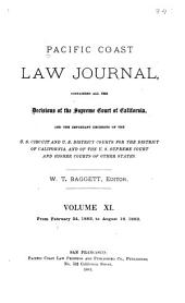 Pacific Coast Law Journal: Containing All the Decisions of the Supreme Court of California, and the Important Decisions of the U.S. Circuit and U.S. District Courts for the District of California, and of the U.S. Supreme Court and Higher Courts of Other States, Volume 11