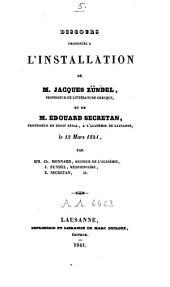 Discours prononcés à l'installation de M. Jacques Zündel, professeur de littérature grecque, et de M. Edouard Secretan, professeur de droit pénal, à l'Académie de Lausanne, le 12 mars 1841