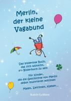 Merlin  der kleine Vagabund   Das bilderlose Buch  das sich w  nscht  ein Bilderbuch zu sein PDF