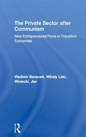 The Private Sector after Communism: New Entrepreneurial Firms in Transition Economies