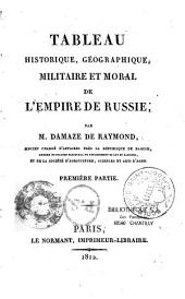 Tableau historique, géographique, militaire et moral de l'empire de Russie...