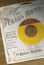 The Blues Route: From the Delta to California, a writer searches for America's purest music