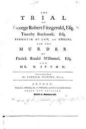 The Trial of George Robert Fitzgerald, Esq., Timothy Brecknock, Esq. ... and Others, for the Murder of Patrick Randal McDonnel, Esq. and Mr Hipson. Taken in Short Hand by Patrick Murphy, Gent