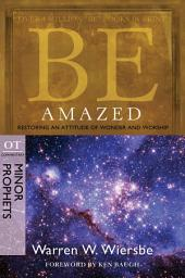 Be Amazed (Minor Prophets): Restoring an Attitude of Wonder and Worship
