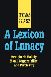 A Lexicon of Lunacy: Metaphoric Malady, Moral Responsibility and Psychiatry
