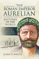 The Roman Emperor Aurelian  Restorer of the World   New Revised Edition PDF