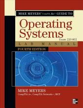 Mike Meyers' CompTIA A+ Guide to 802 Managing and Troubleshooting PCs Lab Manual, Fourth Edition (Exam 220-802): Edition 4