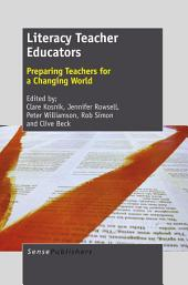 Literacy Teacher Educators: Preparing Teachers for a Changing World