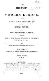 The History of Modern Europe: With an Account of the Decline and Fall of the Roman Empire; and a View of the Progress of Society, from the Rise of the Modern Kingdoms to the Peace of Paris in 1763. In a Series of Letters from a Nobleman to His Son, Volume 1