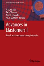 Advances in Elastomers I: Blends and Interpenetrating Networks