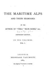 The Maritime Alps and Their Seaboard: Volume 1