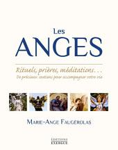 Les anges: Rituels, prières, méditations... De précieux soutiens pour accompagner votre vie