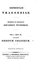 Sophoclis tragoediae: sect. 1. Philoctetes. Ed. 2. 1839. v. 1, sect. 2. Oedipus rex. Ed. 3. 1847. v. 1, sect. 3. Oedipus Coloneus. Ed. 3. 1847. v. 1, sect. 4. Antigone. Ed. 3. 1846