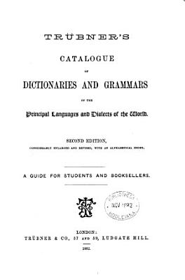 Tr  bner s Catalogue of Dictionaries and Grammars of the Principal Languages and Dialects of the World  2d Ed   Considerably Enlarged and Revised  with an Alphabetical Index  A Guide for Students and Booksellers PDF