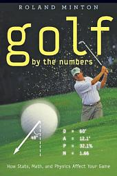 Golf by the Numbers: How Stats, Math, and Physics Affect Your Game