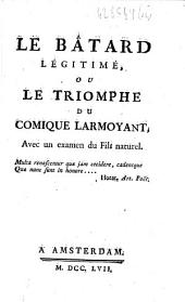Le bâtard légitimé, ou Le triomphe du comique larmoyant , avec un examen du Fils naturel