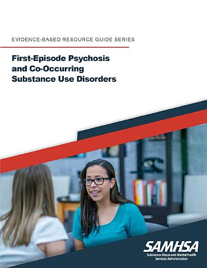 First Episode Psychosis and Co Occurring Substance Use Disorders   Evidence Based Resource Guide Series  PDF