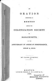 An Oration Pronounced at Boston Before the Colonization Society of Massachusetts, on the Anniversary of American Independence, July 4, 1833: Volume 11, Issue 5