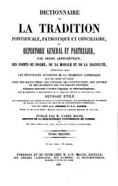 Dictionnaire de la Tradition Pontificale, Patristique et Conciliaire, ou Repertoire General et particulier, par Ordre Alphabetique, des Points du Dogme, de la Morale et de la Discipline (etc.): T.S.12-13 : Dictionnaire de la Tradition Pontificale ; 1-2, Volume 13