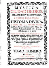 Mystica ciudad de Dios, milagro de su omnipotencia, y abismo de la gracia: historia divina y vida de la Virgen Madre de Dios ...