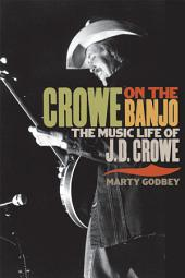 Crowe on the Banjo: The Music Life of J.D. Crowe