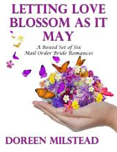Letting Love Blossom As It May: A Boxed Set of Six Mail Order Bride Romances