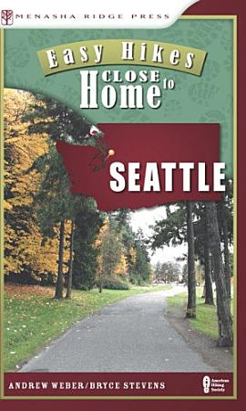 Easy Hikes Close to Home  Seattle PDF