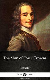 The Man of Forty Crowns by Voltaire - Delphi Classics (Illustrated)