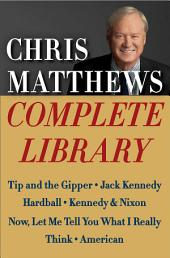 Chris Matthews Complete Library E-book Box Set: Tip and the Gipper, Jack Kennedy, Hardball, Kennedy & Nixon, Now, Let Me Tell You What I Really Think, and American