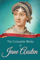 The Complete Works of Jane Austen: All novels, short stories, letters and poems