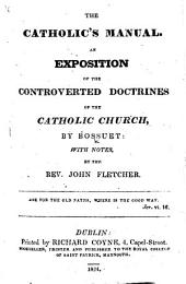 The Catholic's Manual. An Exposition of the Controverted Doctrines of the Catholic Church ... With Notes by the Rev. John Fletcher
