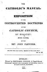 The Catholic S Manual An Exposition Of The Controverted Doctrines Of The Catholic Church With Notes By The Rev John Fletcher Book PDF
