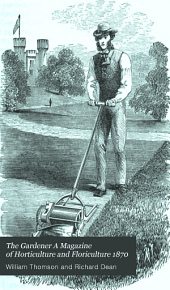 The Gardener A Magazine of Horticulture and Floriculture 1870