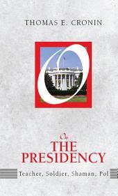 On the Presidency: Teacher, Soldier, Shaman, Pol