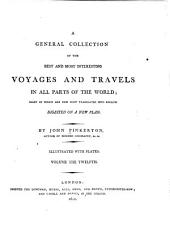 A General Collection of the Best and Most Interesting Voyages and Travels in All Parts of the World: Many of which are Now First Translated Into English ; Digested on a New Plan, Volume 12