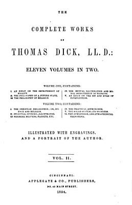 The Complete Works of Thomas Dick  Ll  D   Christina philosopher  or  Science and religion  Celestial scenery  Sidereal heavens  planets  etc  Practical astronomer  Solar System  The atmosphere and atmospherical phenomena PDF