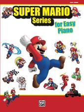 Super Mario Series for Easy Piano: 34 Themes from the Nintendo® Video Game Collection Arranged for Easy Piano