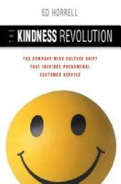 The Kindness Revolution: The Company-wide Culture Shift That Inspires Phenomenal Customer Service