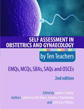Self Assessment in Obstetrics and Gynaecology by Ten Teachers 2E EMQs, MCQs, SBAs, SAQs & OSCEs: Edition 2