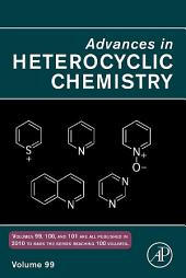 Advances in Heterocyclic Chemistry: Volume 99