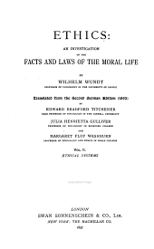 Ethics: an Investigation of the Facts and Laws of the Moral Life by Wilhelm Wundt ...tr. from the 2d German Ed. (1892) by Edward Bradford Titchener ...Julia Henrietta Gulliver ...and Margaret Floy Washburn: Volume 2