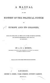 A manual of the history of the political system of Europe and its colonies: from its formation at the close of the fifteenth century, to its re-establishment upon the fall of Napoleon
