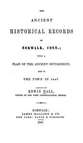 The Ancient Historical Records of Norwalk, Conn: With a Plan of the Ancient Settlement, and of the Town in 1847