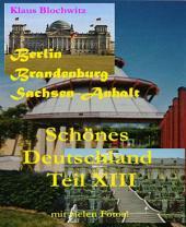 Schönes Deutschland Teil XIII: Berlin, Brandenburg, Sachsen - Anhalt
