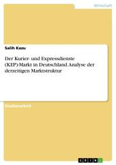 Der Kurier- und Expressdienste (KEP)-Markt in Deutschland. Analyse der derzeitigen Marktstruktur