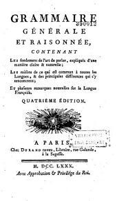 Grammaire générale et raisonnée: contenant les fondemens de l'art de parler expliquez d'une manière claire et naturelle... et plusieurs remarques nouvelles sur la langue françoise
