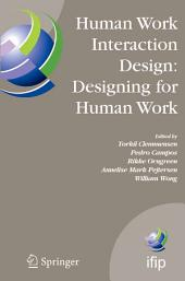 Human Work Interaction Design: Designing for Human Work: The first IFIP TC 13.6 WG Conference: Designing for Human Work, February 13-15, 2006, Madeira, Portugal